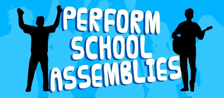 Perform School Assemblies