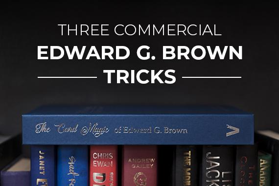 Three Commercial Edward G. Brown Tricks