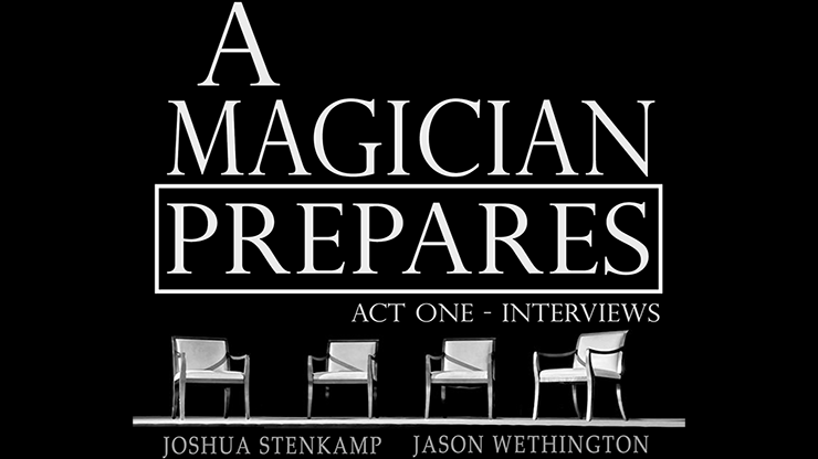 A Magician Prepares: Act One - Interviews - magic