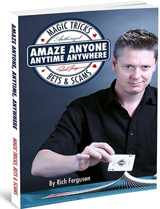 Amaze Anyone, Anytime, Anywhere: Magic Tricks, Bar Bets & Scams - magic
