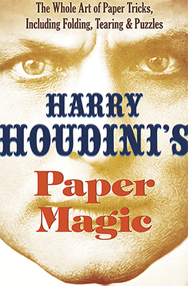 Harry Houdini's Paper Magic: The Whole Art of Paper Tricks, Including Folding, Tearing and Puzzles - magic