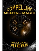 Compelling Mental Magic magic by Wolfgang Riebe