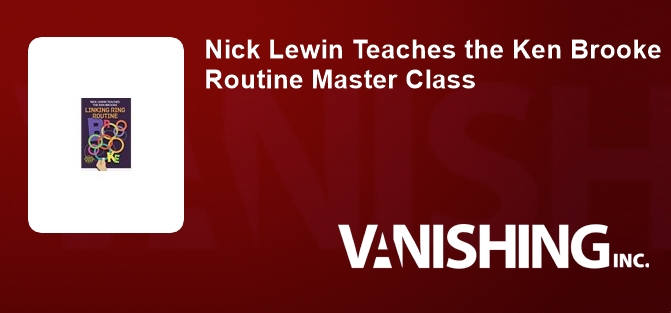 Nick Lewin Teaches the Ken Brooke Linking Ring Routine Master Class