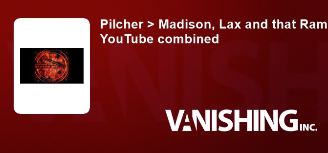 Pilcher > Madison, Lax and that Ramsay guy on YouTube combined
